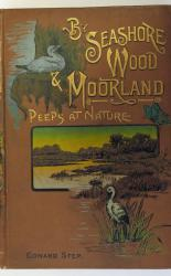 By Sea-Shore, Wood and Moorland Peeps at Nature