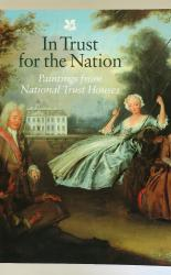 In Trust for the Nation Paintings from National Trust Houses