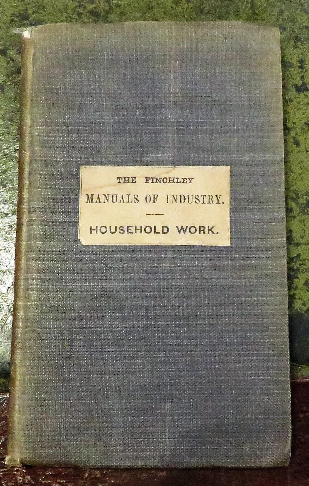 The Finchley Manuals of Industry No III Household Work; or, The Duties of Female Servants