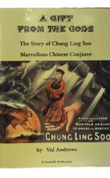 A Gift From the Gods. The Story of Chung Ling Soo Marvellous Chinese Conjurer