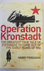 Operation Kronstadt the Greatest True Tale of Espionage to Come out of the Early Years of MI6
