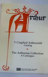 Y Casgliad Arthuraidd Catalog The Arthurian Collection A Catalogue