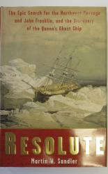 Resolute the Epic Search for the Northwest Passage and John Franklin, and the Discovery of the Queen's Ghost Ship