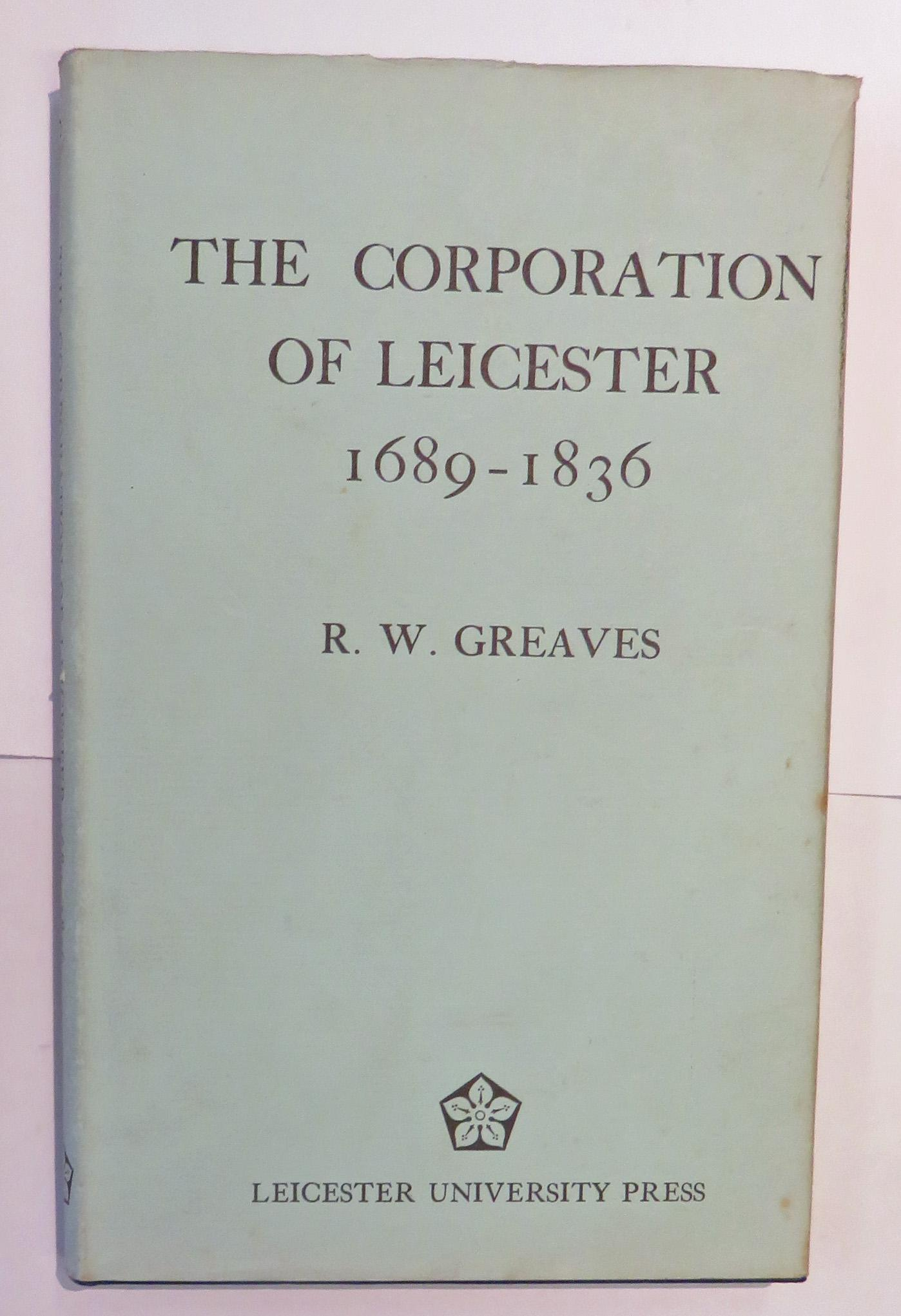 The Corporation of Leicester 1689-1836