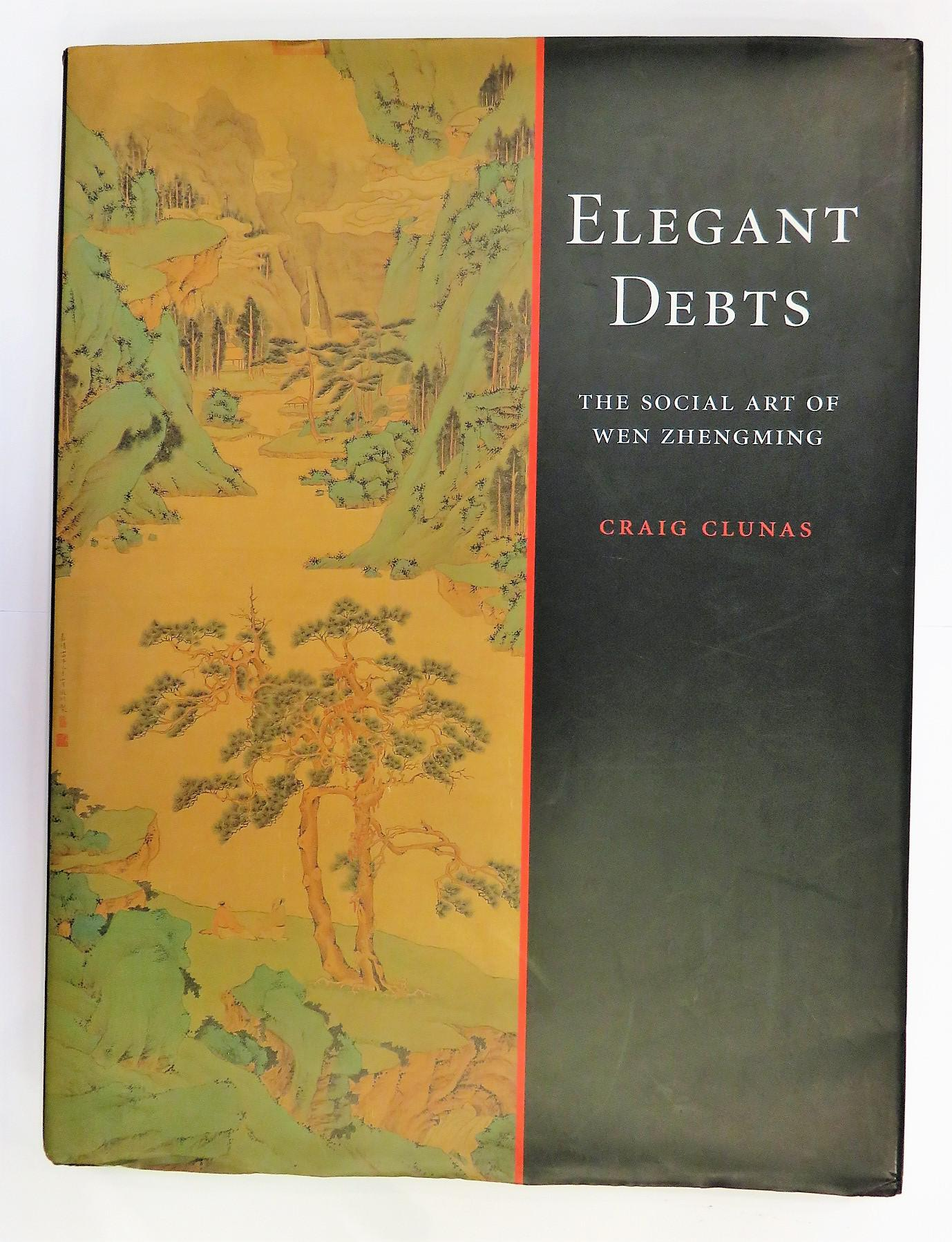 Elegant Debts The Social Art Of Wen Zhengming 1470-1559