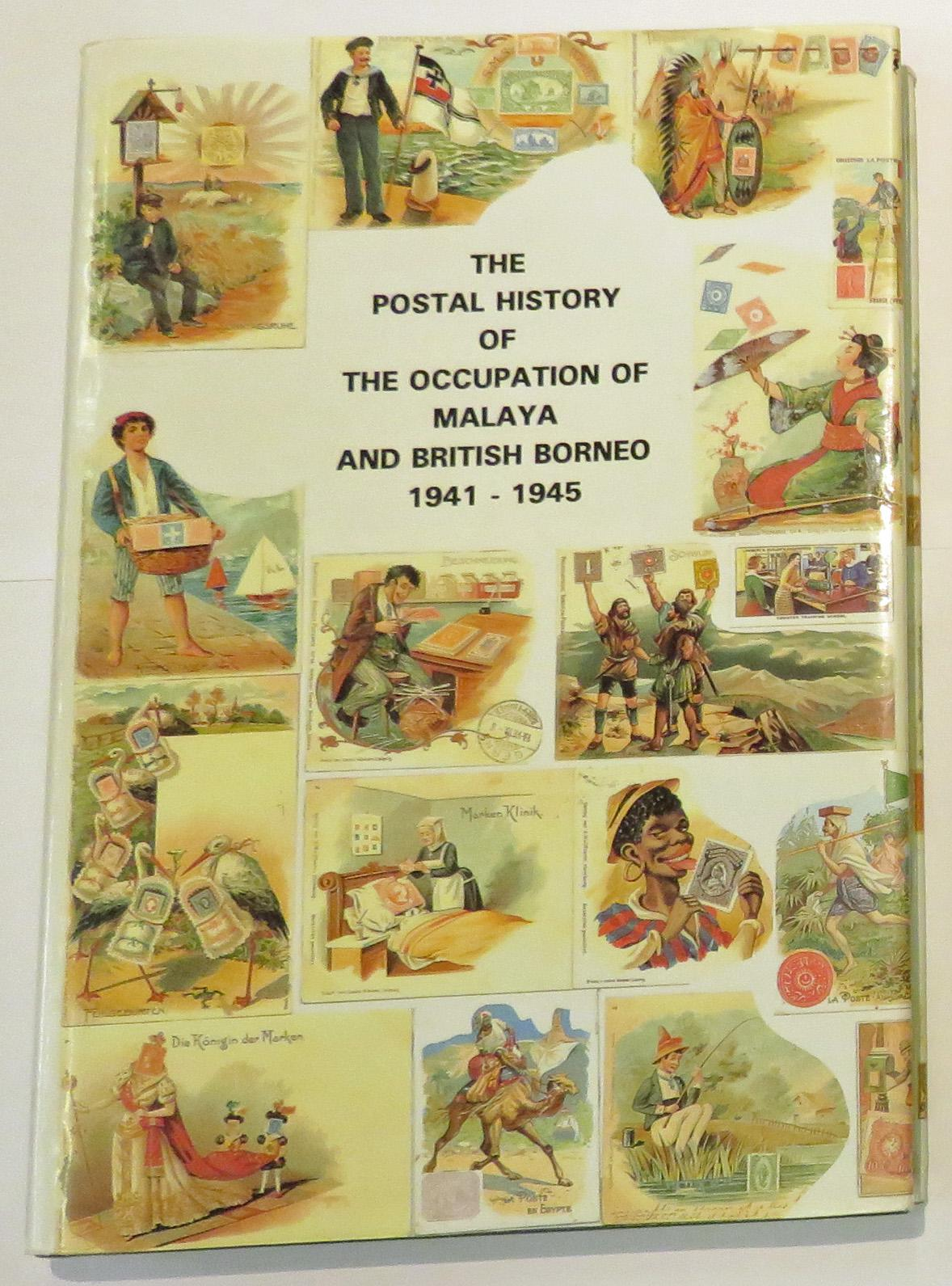 The Postal History Of The Occupation Of Malaya And British Borneo 1941-1945