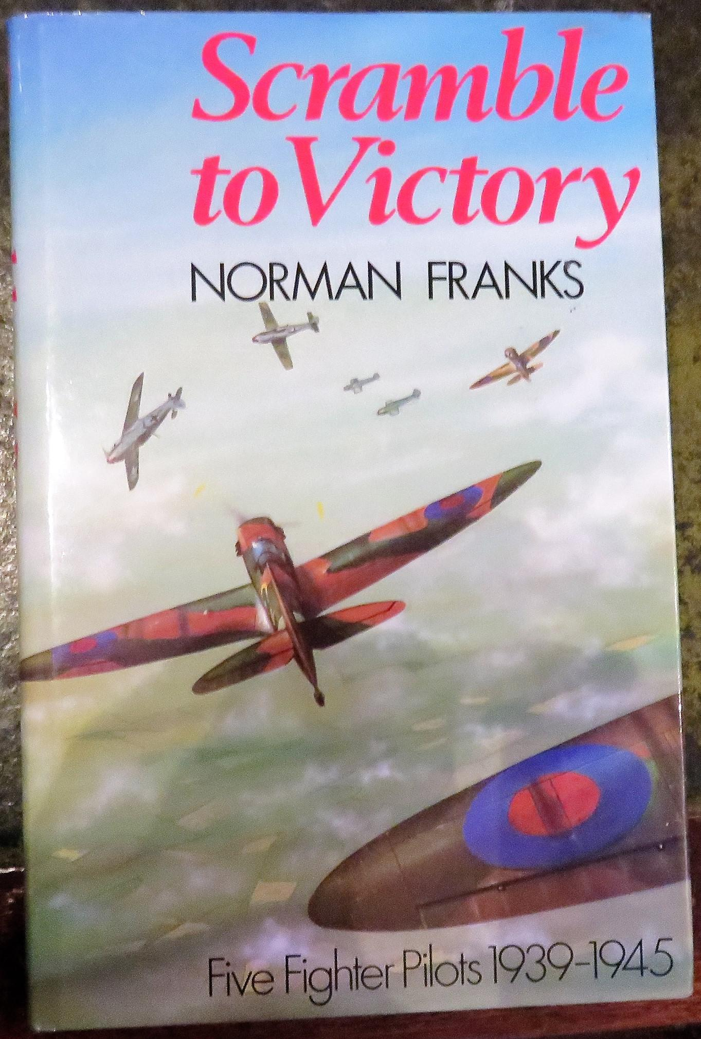 Scramble to Victory Five Fighter Pilots 1939-45.