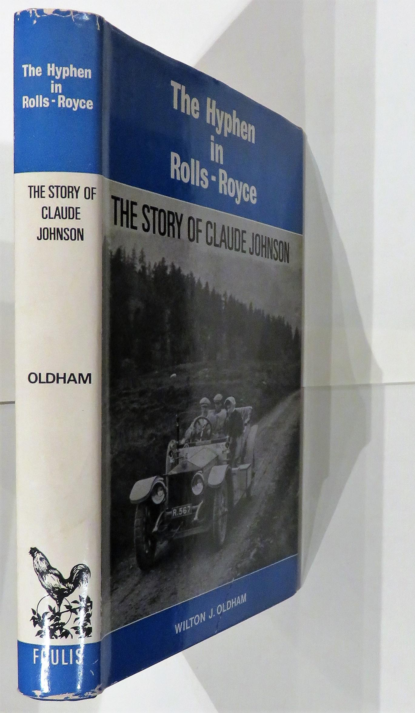 The Hyphen In Rolls-Royce A Biography of Claude Johnson