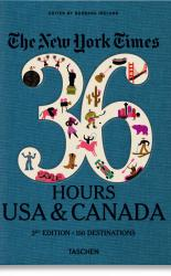 The New York Times 36 Hours. USA & Canada. 3rd Edition