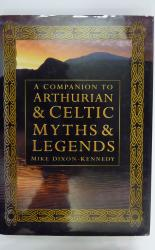 A Companion to Arthurian & Celtic Myths & Legends