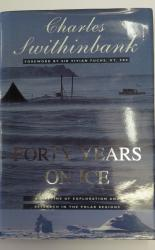 Forty Years on Ice a Lifetime of Exploration and Research in the Polar Regions