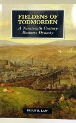 Fieldens of Todmorden A Nineteenth Century Business Dynasty