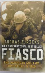 Fiasco the Military Adventure in Iraq