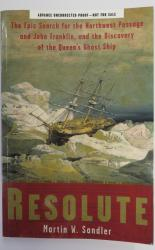 Resolute the Epic Search for the Northwest Passage and John Franklin, and the Discovery of the Queen's Ghost Ship Advance Uncorrected Proof