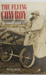 The Flying Cowboy Samuel Cody Britain's First Airman