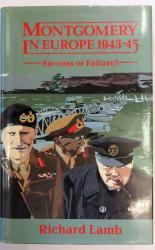 Montgomery in Europe 1943-45: Success or Failure?