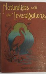 Naturalists and their Investigations