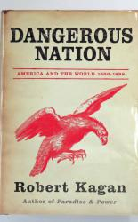 Dangerous Nation America And The World 1600-1898