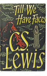 Till We Have Faces. A Myth Retold