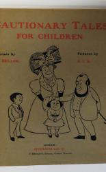 Cautionary Tales for Children Designed for the Admonition of Children between the ages of eight and fourteen years.