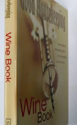Good Housekeeping Wine Book An Accessible, Informative Guide to the Changing World of Wine