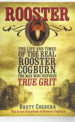 Rooster The Life And Times Of The Real Rooster Cogburn, The Man Who Inspired True Grit