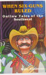 When Six Guns Ruled Outlaw Tales of the Southwest