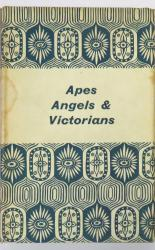 Apes Angels & Victorians A Joint Biography of Darwin & Huxley