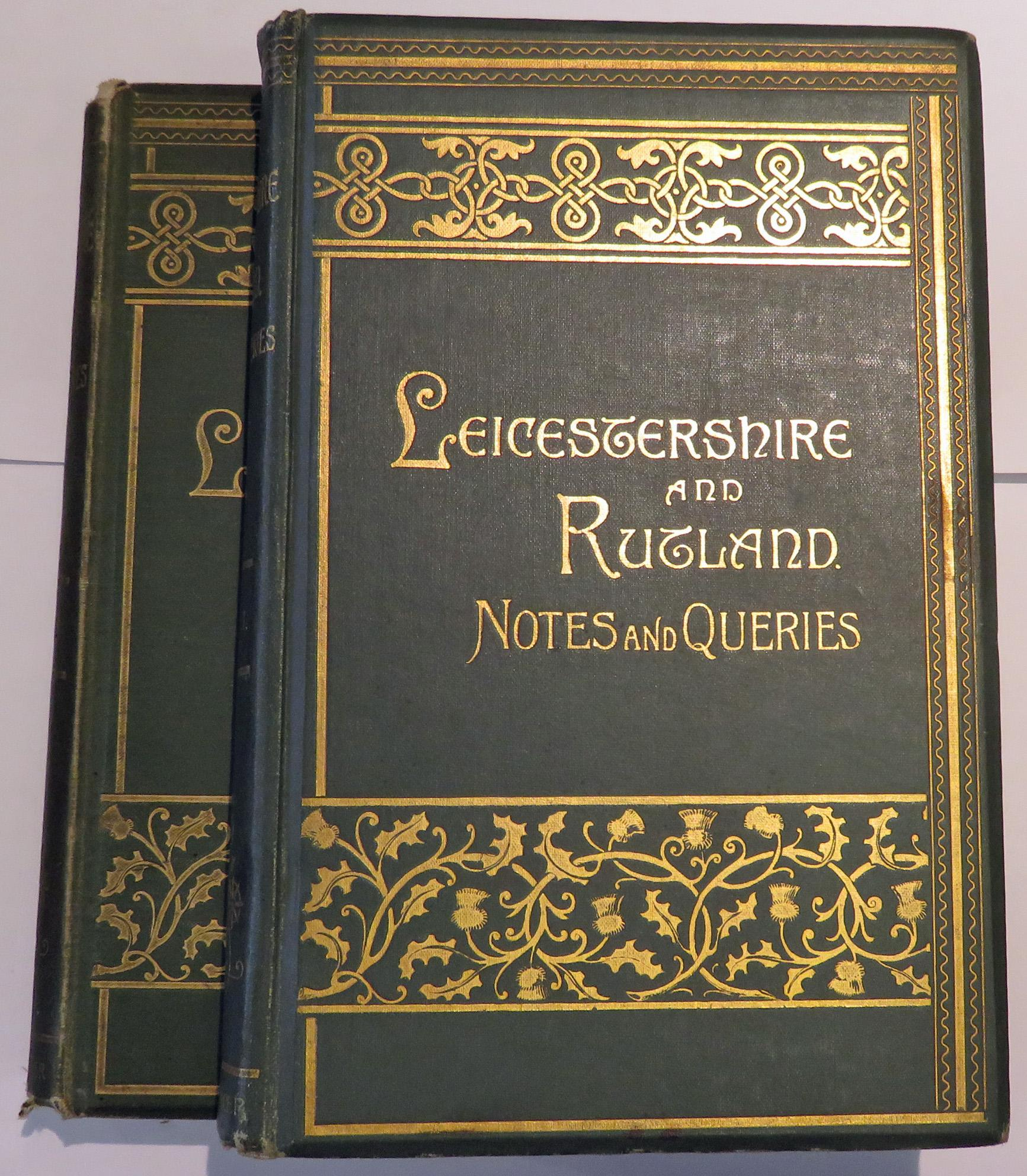 Leicestershire And Rutland Notes And Queries And Antiquarian Gleaner, An Illustrated Quarterly Magazine in two volumes