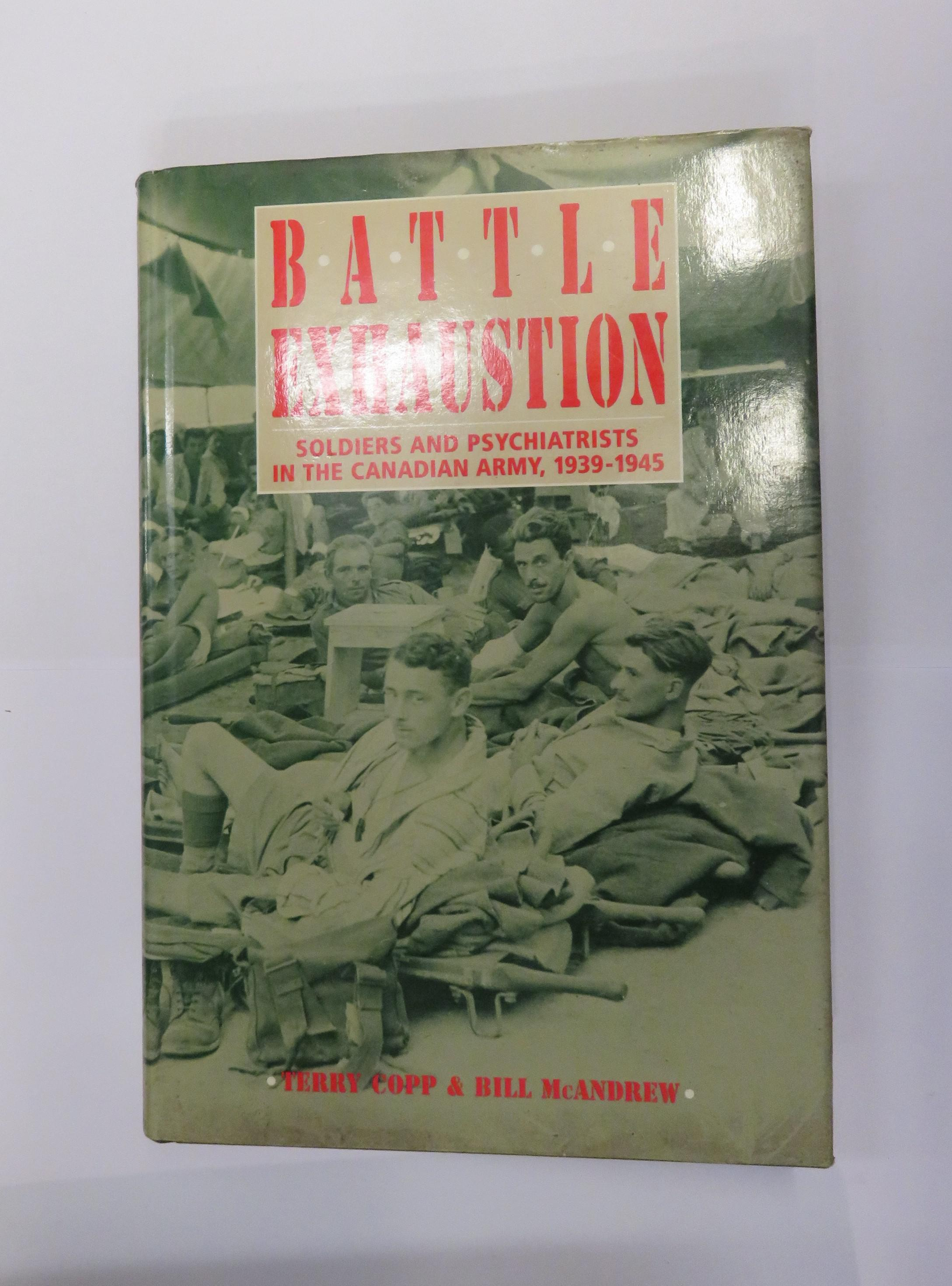 Battle Exhaustion: Soldiers and Psychiatrists in the Canadian Army, 1939-1945