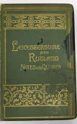 Leicestershire And Rutland Notes And Queries And Antiquarian Gleaner, An Illustrated Quarterly Magazine Volume 1 Only April 1889-Jan 1891