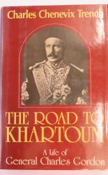 The Road to Khartoum a Life of General Charles Gordon