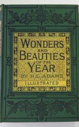 Wonders And Beauties Of The Year Containing Poetical And Popular Descriptions Of the Wild Flowers, Birds And Insects Of The Months
