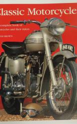 Classic Motorcycles The complete book of motorcycles and their riders