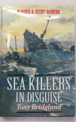 Sea Killers In Disguise. The Story Of the Q-Ships and Decoy Ships in The First World War