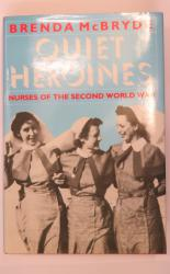 Quiet Heroines: Nurses of the Second World War