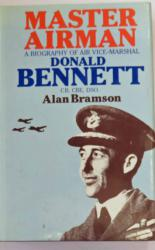 Master Airman A Biography of Vice Marshal Donald Bennett