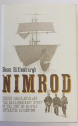 Nimrod Ernest Shackleton and the Extraordinary Story of the 1917-09 British Antarctic Expedition