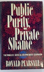 Public Purity, Private Shame. Victorian Sexual Hypocrisy Exposed