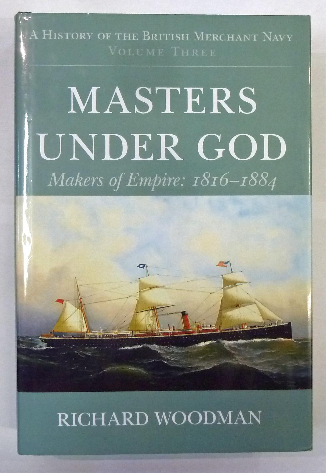 A History Of The British Merchant Navy Volume Three, Masters Under God Makers of Empire 1816-1884