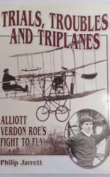 Trials, Troubles and Triplanes Alliot Verdon Roe's Fight to Fly